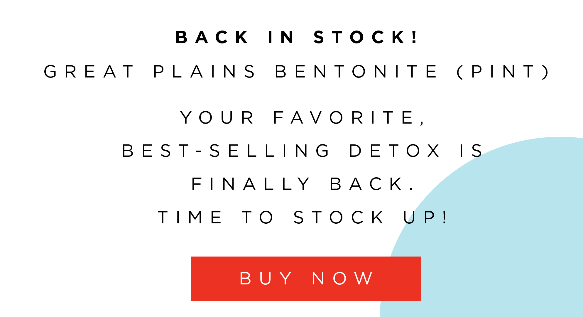 BACK IN STOCK! GREAT PLAINS BENTONITE (PINT) your favorite, best-selling detox is finally back. time to stock up!